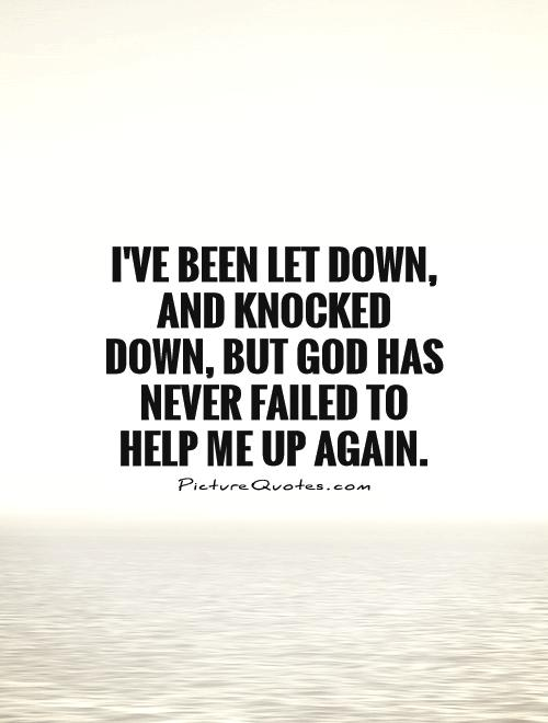 ive-been-let-down-and-knocked-down-but-god-has-never-failed-to-help-me-up-again-quote-1